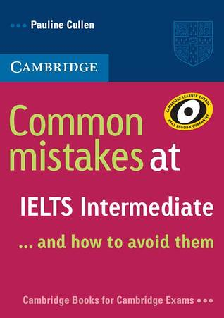 Common mistakes at Ielts Intermediate and how to avoid them ( Pauline Cullen) – Cambridge