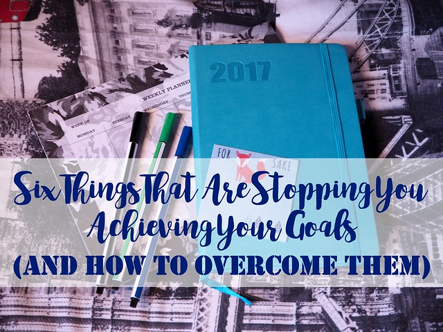 Six things that are stopping you achieving your goals (and how to overcome them!)