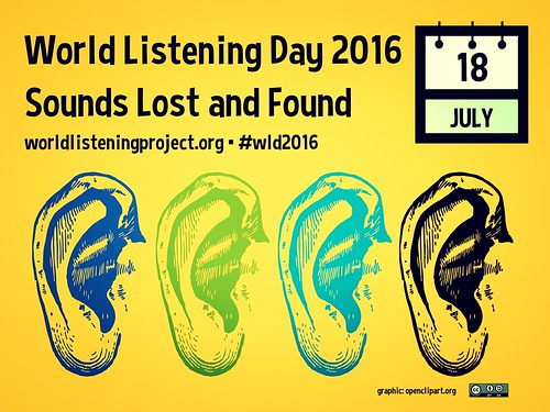 July 18 is World Listening Day 2016: Sounds Lost and Found #wld2016 @World_Listening @MidwestSocAE @SoundConference @unosonic @LeahBarclay @wildambience @BioScapes @LondonSounds