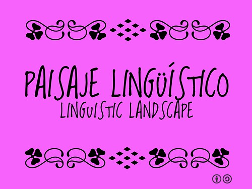 Paisaje Lingüístico = Linguistic landscape #PaisajeLingüístico