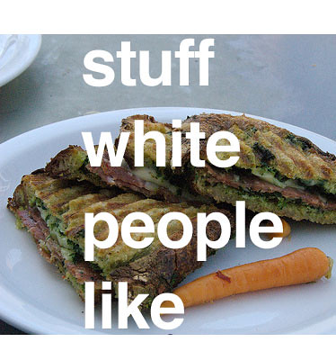 stuff white people like | by bkusler