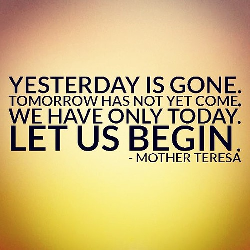 "Sister Teresa Quotes: ""Yesterday Is Gone. Tomorrow Has Not Yet Come. We Have Onl"