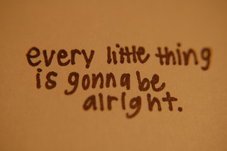 Every little thing is gonna be alright. | by Lindsey McCutcheon