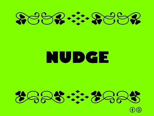 Buzzword Bingo: Nudge = To give a gentle reminder or incentive providing encouragement