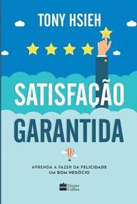 7- Satisfação Garantida - Tony Hsieh