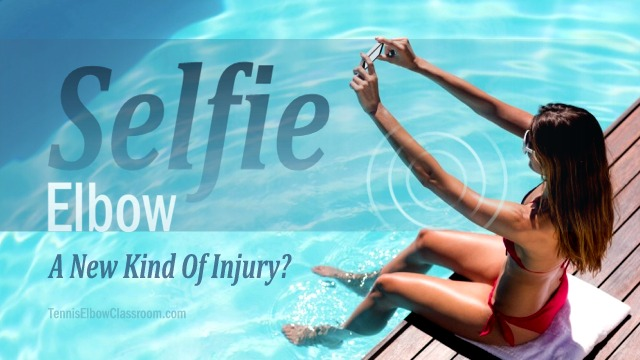 Selfie Elbow: A Painful, New Injury? - Yes And No!