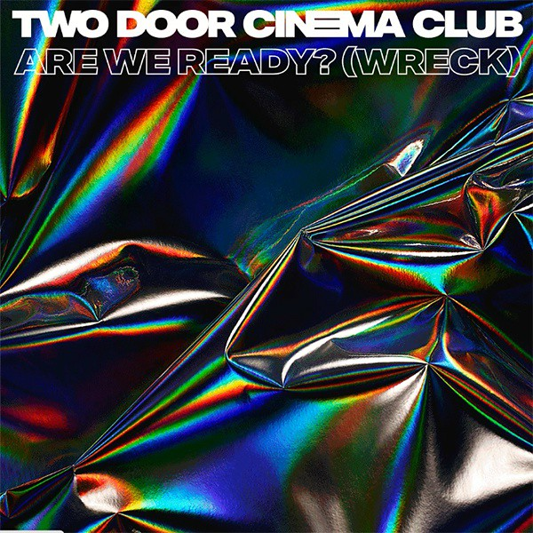 Two Door Cinema Club - Are We Ready (Wreck)
