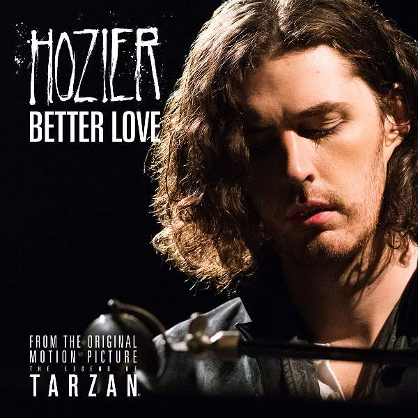 Hozier - Better Love (From The Legend Of Tarzan)