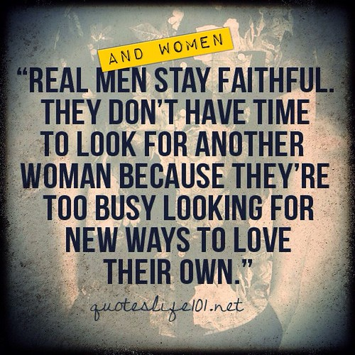 Men Looking At Other Women Quotes: Real Men & Women Stay Faithful. They Don't Have Time To