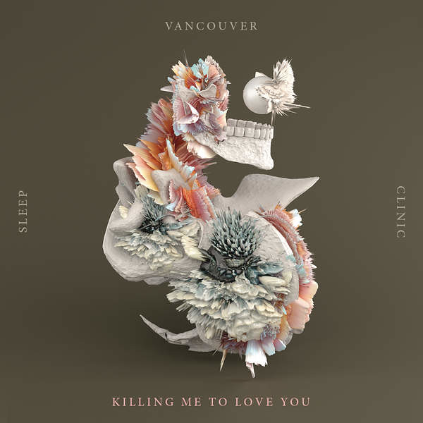Vancouver Sleep Clinic - Killing Me To Love You