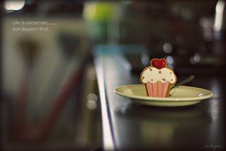 Life is uncertain......eat dessert first. | by Irudayam