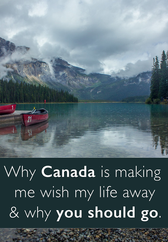 Why Canada is making me wish my life away and why you should go