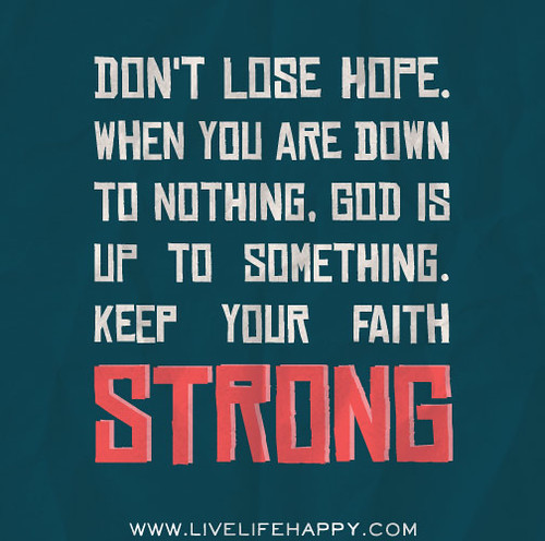 God Keep Me Strong Quotes: Don't Lose Hope. When You Are Down To Nothing, God Is Up T