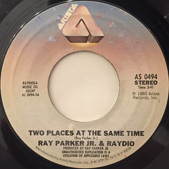 RAY PARKER JR. & RAYDIO:TWO PLACES AT THE SAME TIME(LABEL SIDE-A)